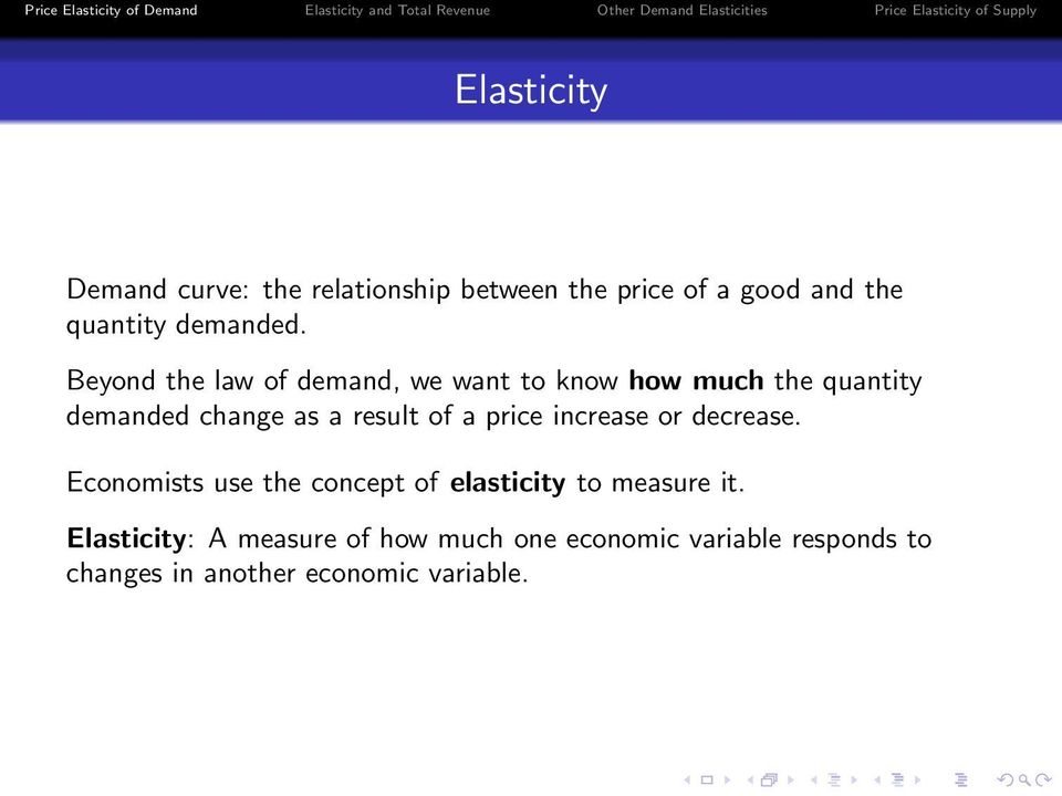 a price increase or decrease. Economists use the concept of elasticity to measure it.
