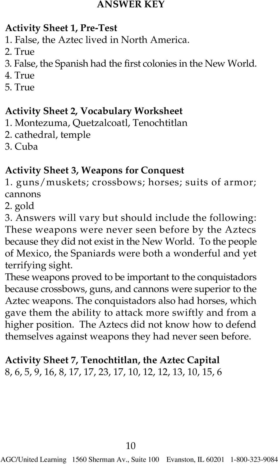 guns/muskets; crossbows; horses; suits of armor; cannons 2. gold 3.