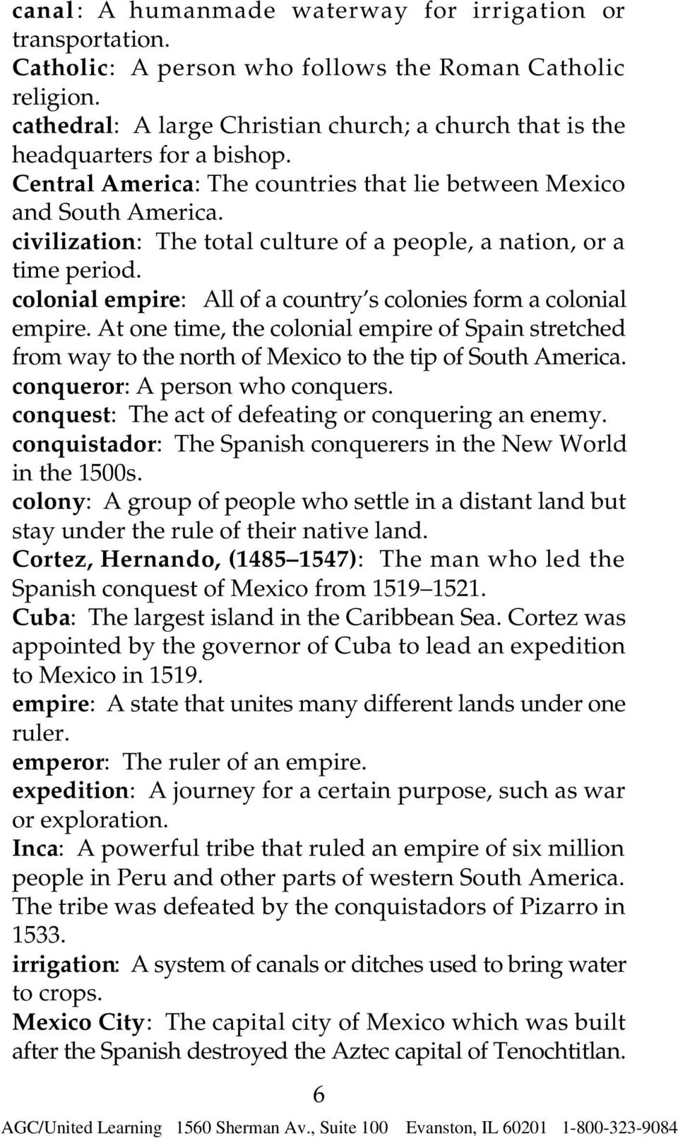 civilization: The total culture of a people, a nation, or a time period. colonial empire: All of a country s colonies form a colonial empire.