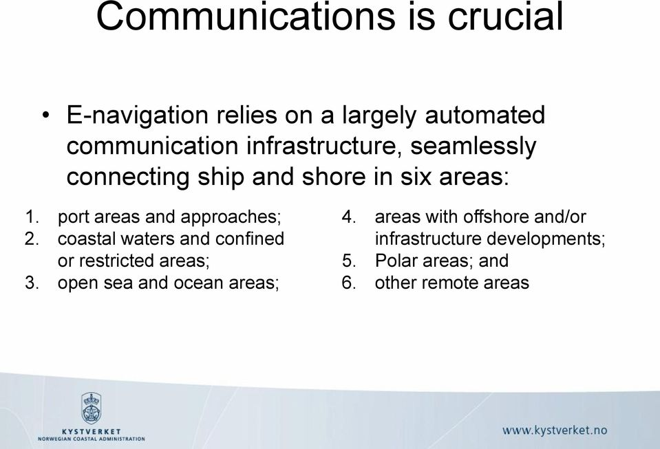 port areas and approaches; 2. coastal waters and confined or restricted areas; 3.