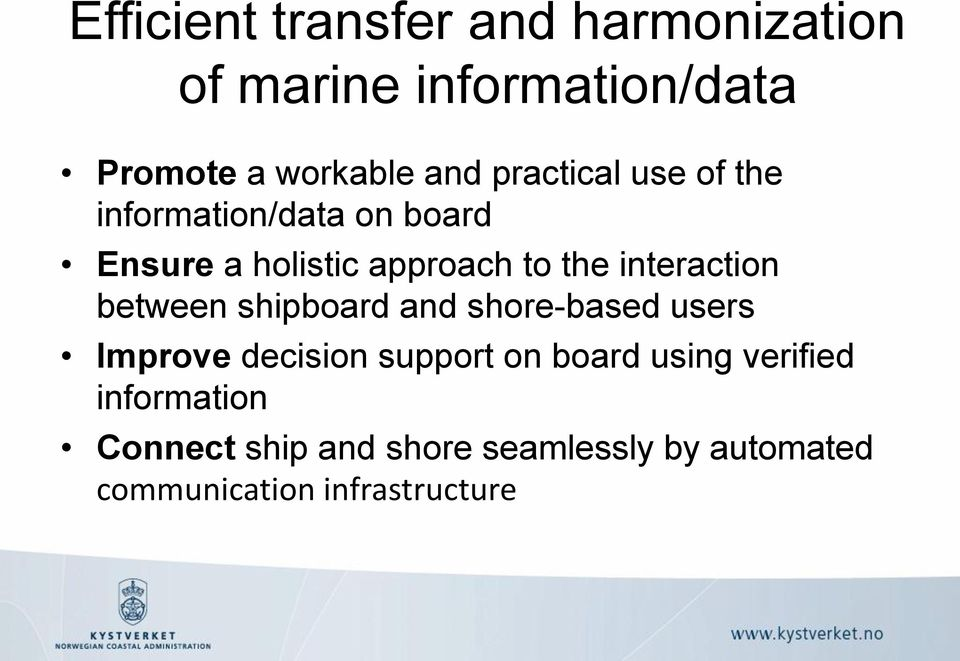 interaction between shipboard and shore-based users Improve decision support on board