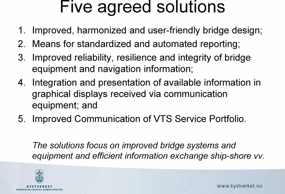 Improved reliability, resilience and integrity of bridge equipment and navigation information; 4.