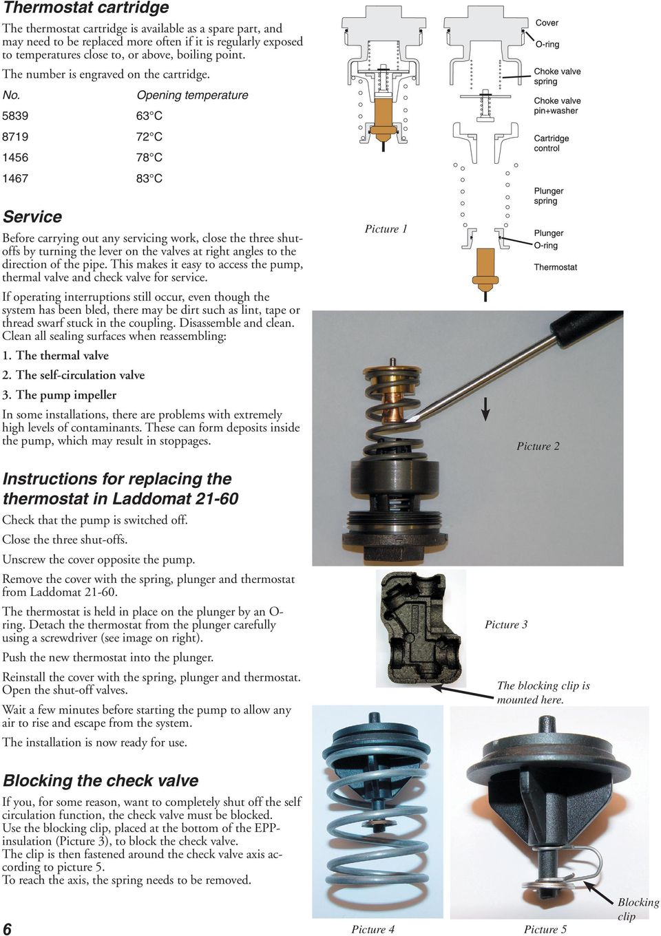 Opening temperature 5839 63 C 8719 72 C 1456 78 C 1467 83 C Service Before carrying out any servicing work, close the three shutoffs by turning the lever on the valves at right angles to the