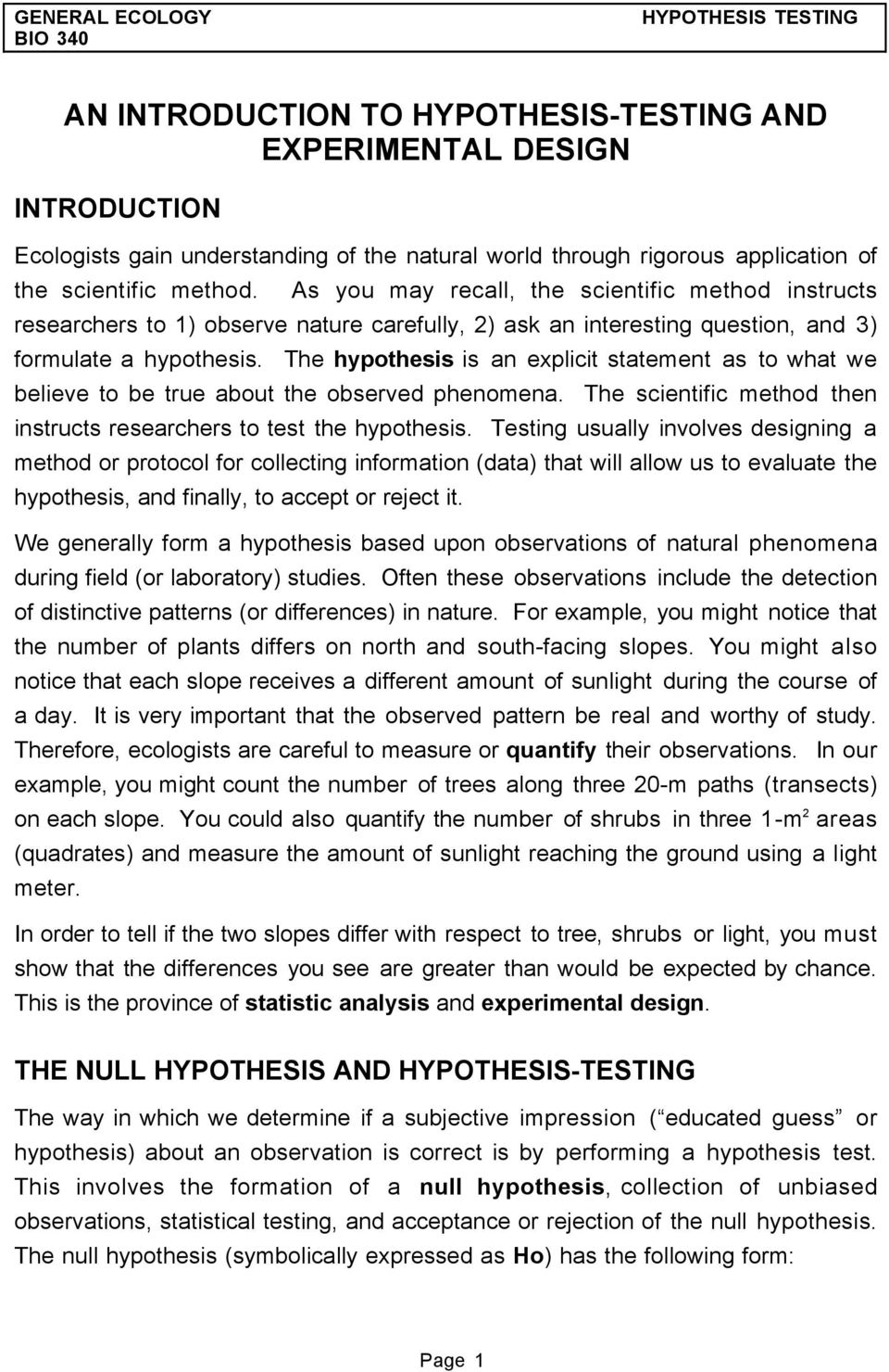 The hypothesis is an explicit statement as to what we believe to be true about the observed phenomena. The scientific method then instructs researchers to test the hypothesis.