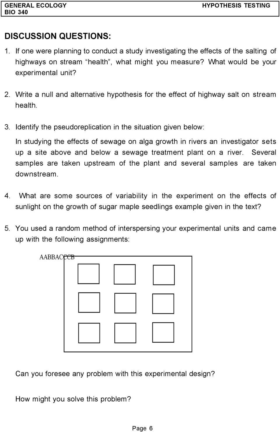 Identify the pseudoreplication in the situation given below: In studying the effects of sewage on alga growth in rivers an investigator sets up a site above and below a sewage treatment plant on a