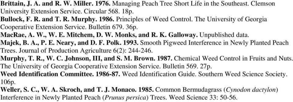 E. Neary, and D. F. Polk. 1993. Smooth Pigweed Interference in Newly Planted Peach Trees. Journal of Production Agriculture 6(2): 244-246. Murphy, T. R., W. C. Johnson, III, and S. M. Brown. 1987.