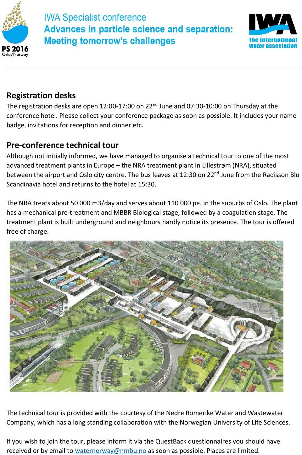 Pre-conference technical tour Although not initially informed, we have managed to organise a technical tour to one of the most advanced treatment plants in Europe the NRA treatment plant in