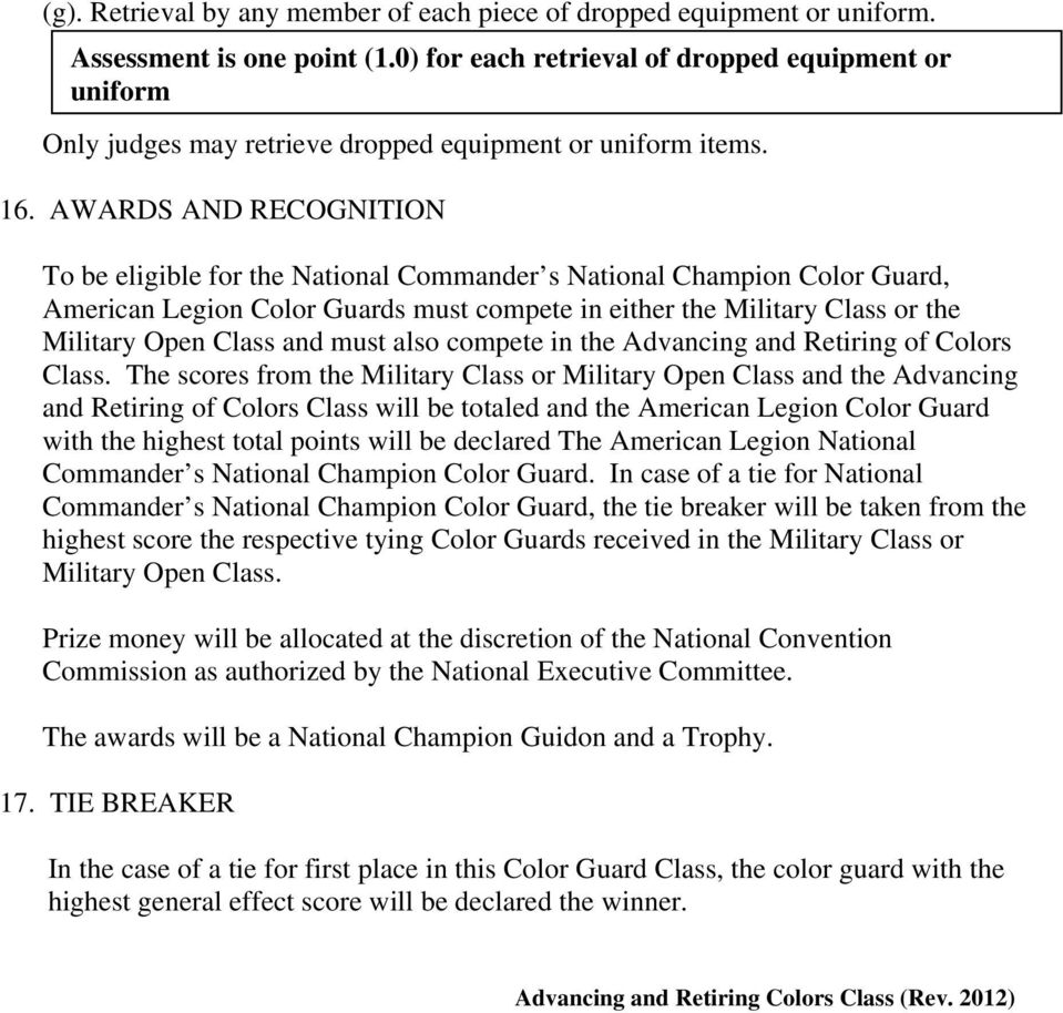 AWARDS AND RECOGNITION To be eligible for the National Commander s National Champion Color Guard, American Legion Color Guards must compete in either the Military Class or the Military Open Class and