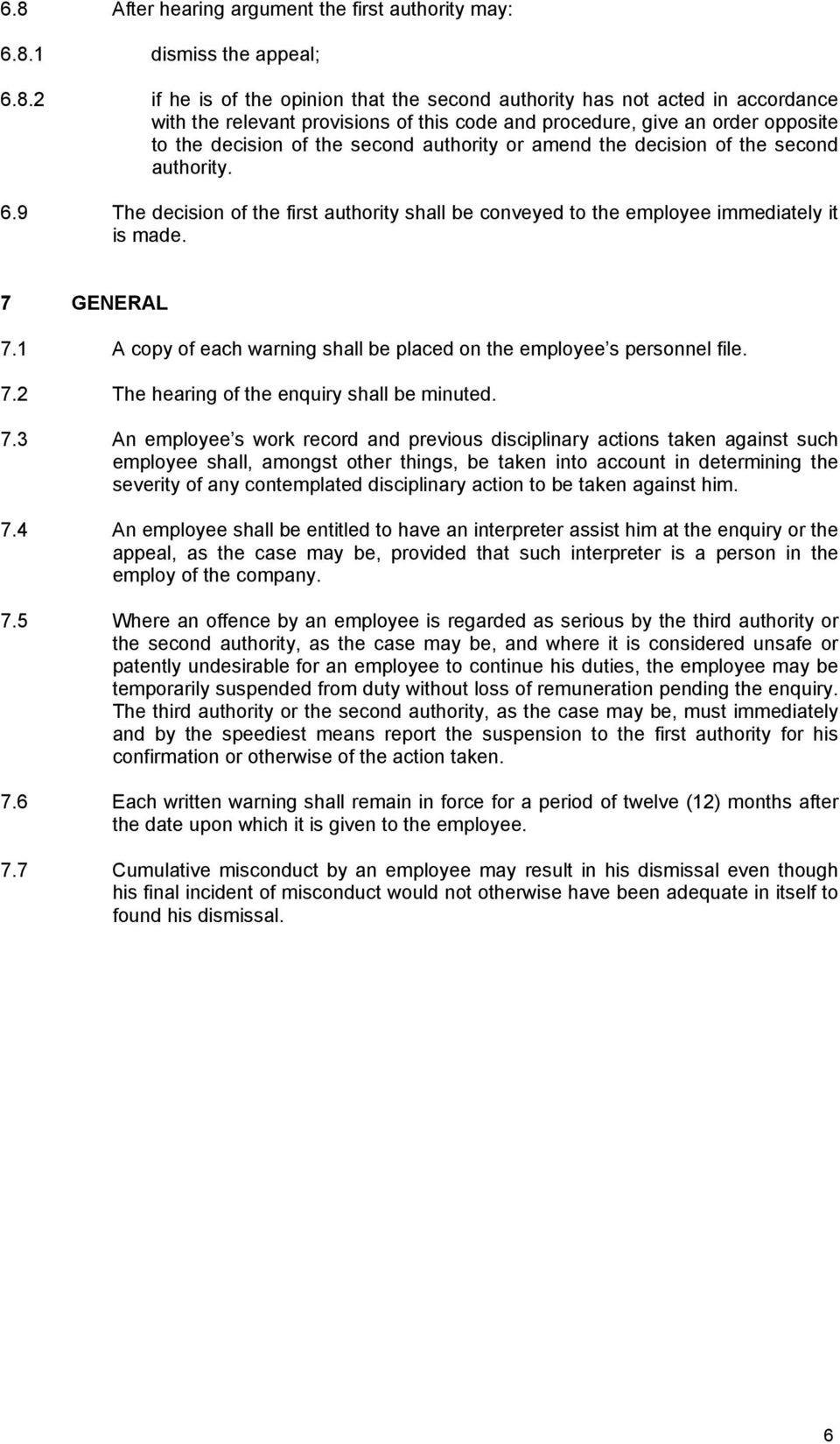 9 The decision of the first authority shall be conveyed to the employee immediately it is made. 7 GENERAL 7.1 A copy of each warning shall be placed on the employee s personnel file. 7.2 The hearing of the enquiry shall be minuted.