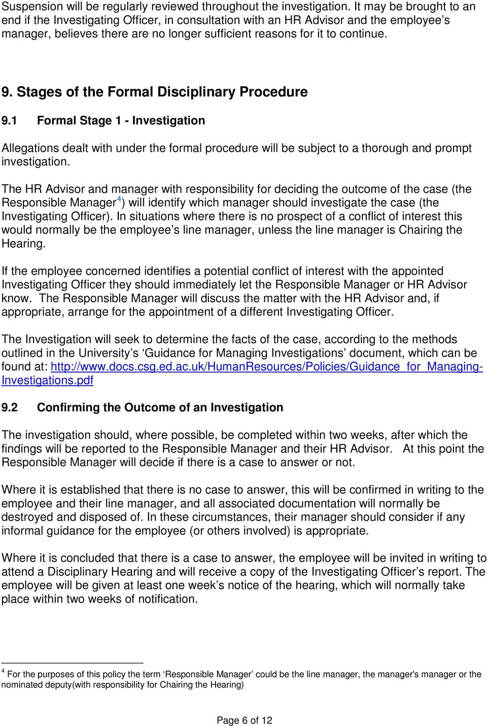 Stages of the Formal Disciplinary Procedure 9.1 Formal Stage 1 - Investigation Allegations dealt with under the formal procedure will be subject to a thorough and prompt investigation.