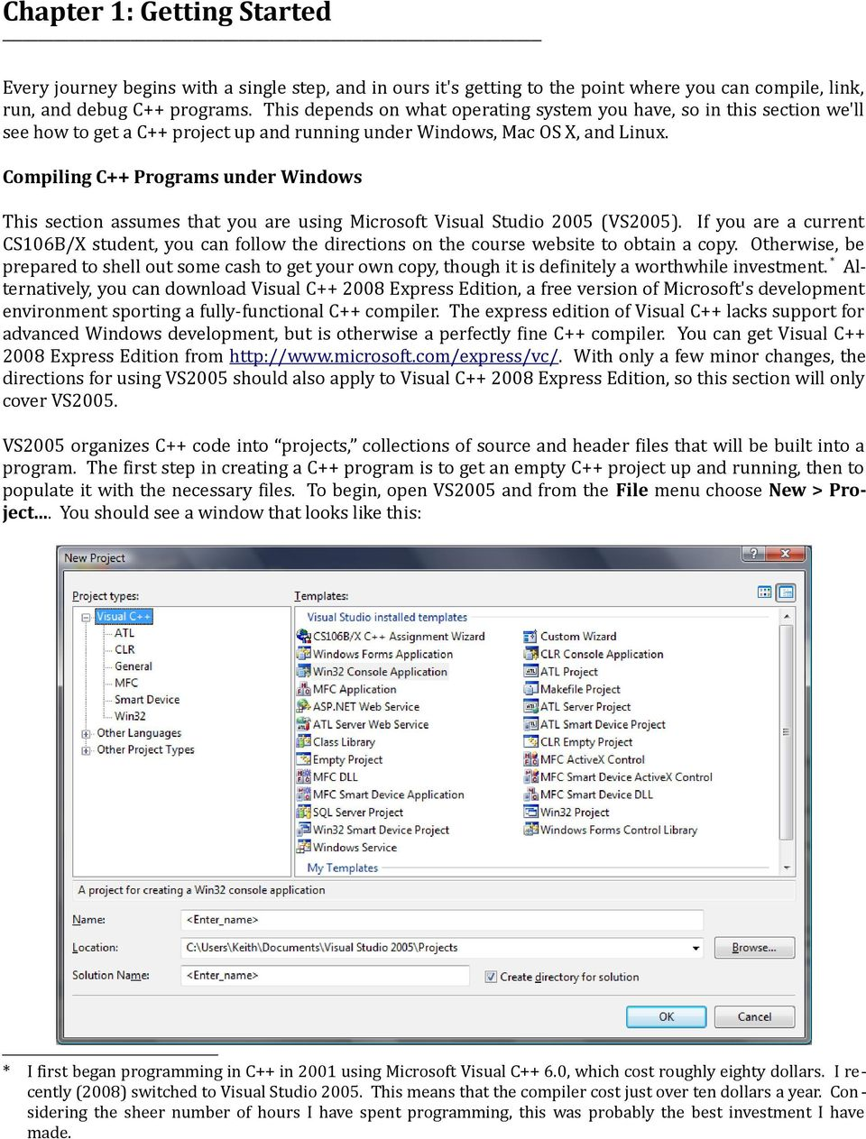 Compiling C++ Programs under Windows This section assumes that you are using Microsoft Visual Studio 2005 (VS2005).