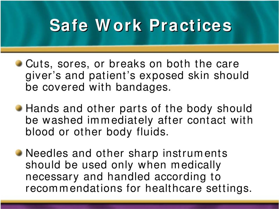 Hands and other parts of the body should be washed immediately after contact with blood or