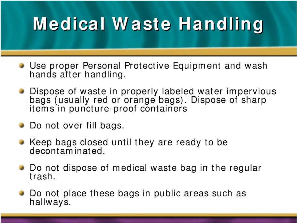 Dispose of sharp items in puncture-proof containers Do not over fill bags.