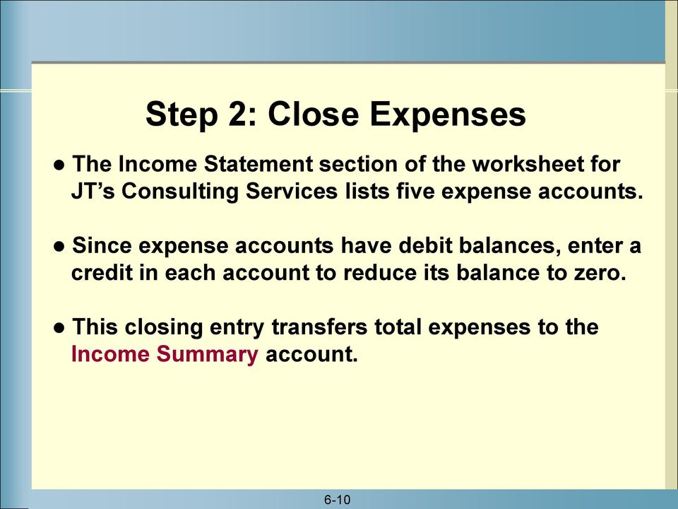 Since expense accounts have debit balances, enter a credit in each account to
