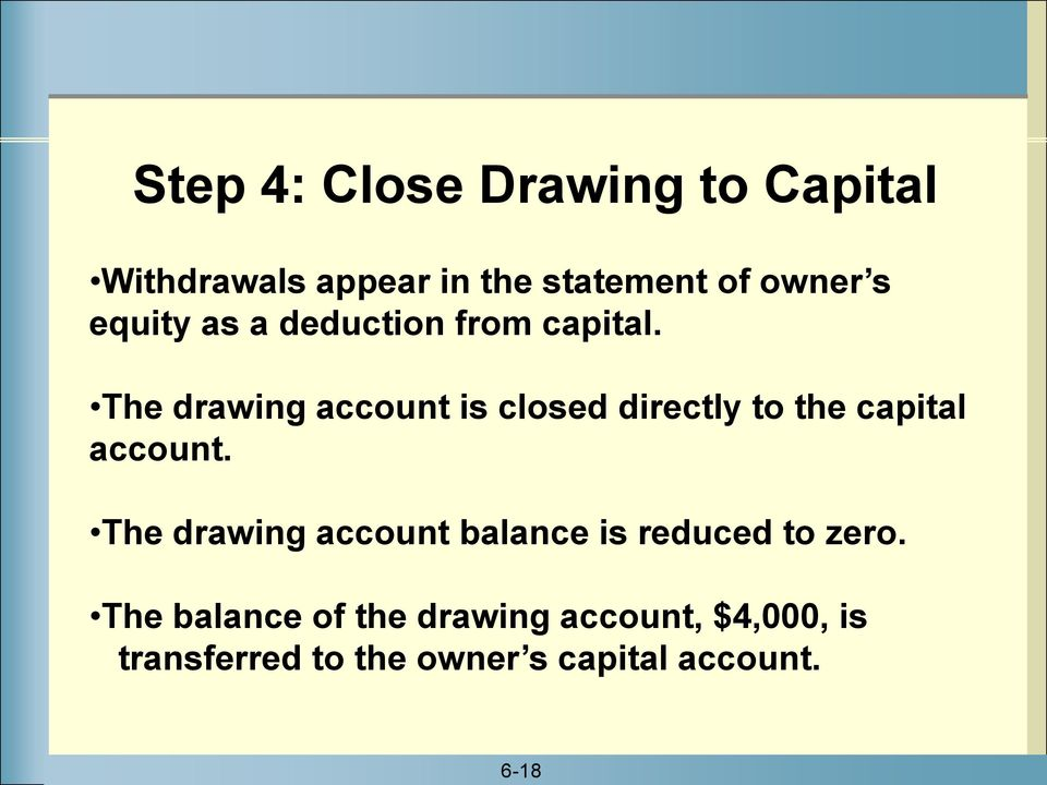 The drawing account is closed directly to the capital account.