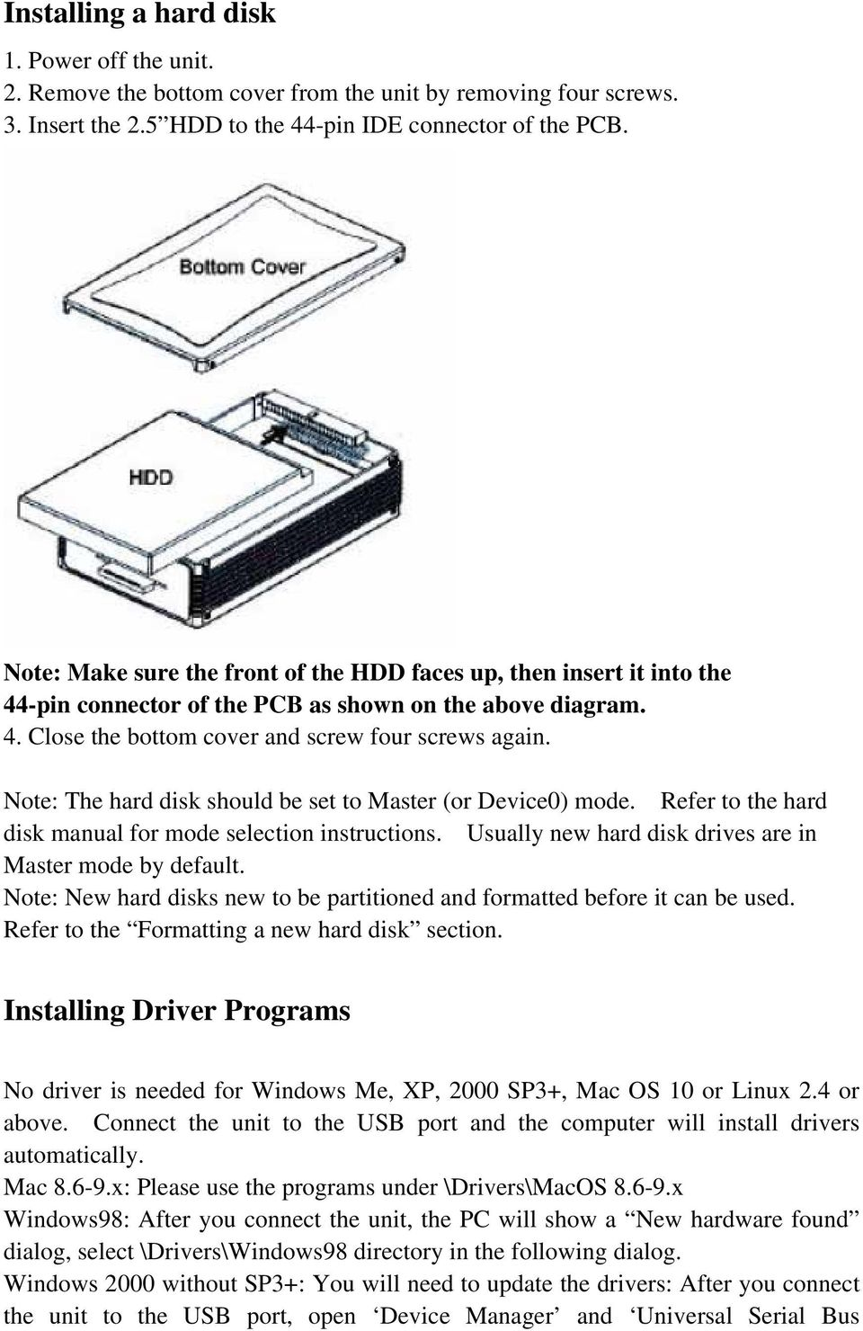 Note: The hard disk should be set to Master (or Device0) mode. Refer to the hard disk manual for mode selection instructions. Usually new hard disk drives are in Master mode by default.