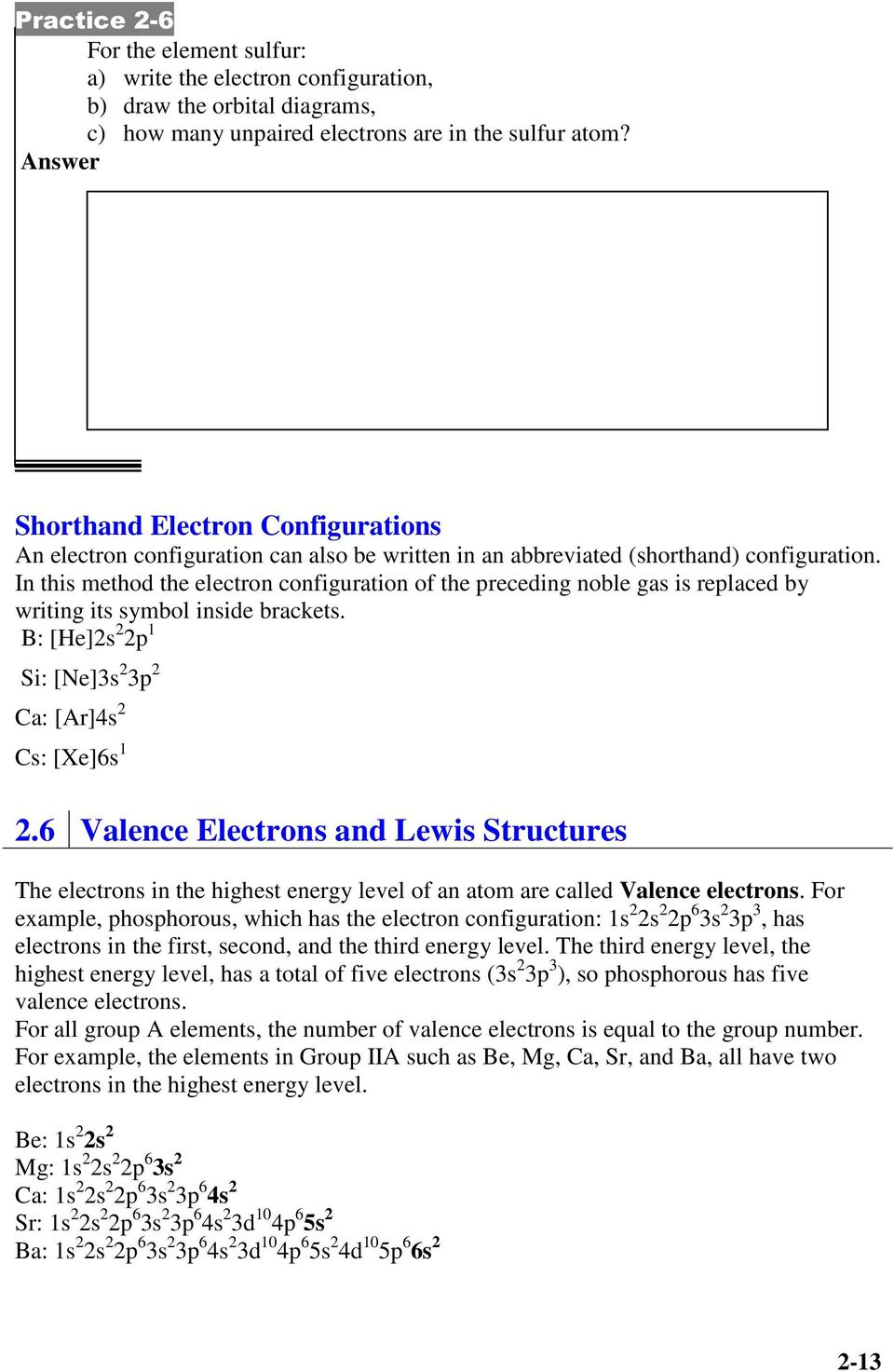 Shorthand Electron Configurations An electron configuration can also be written in an abbreviated (shorthand) configuration.