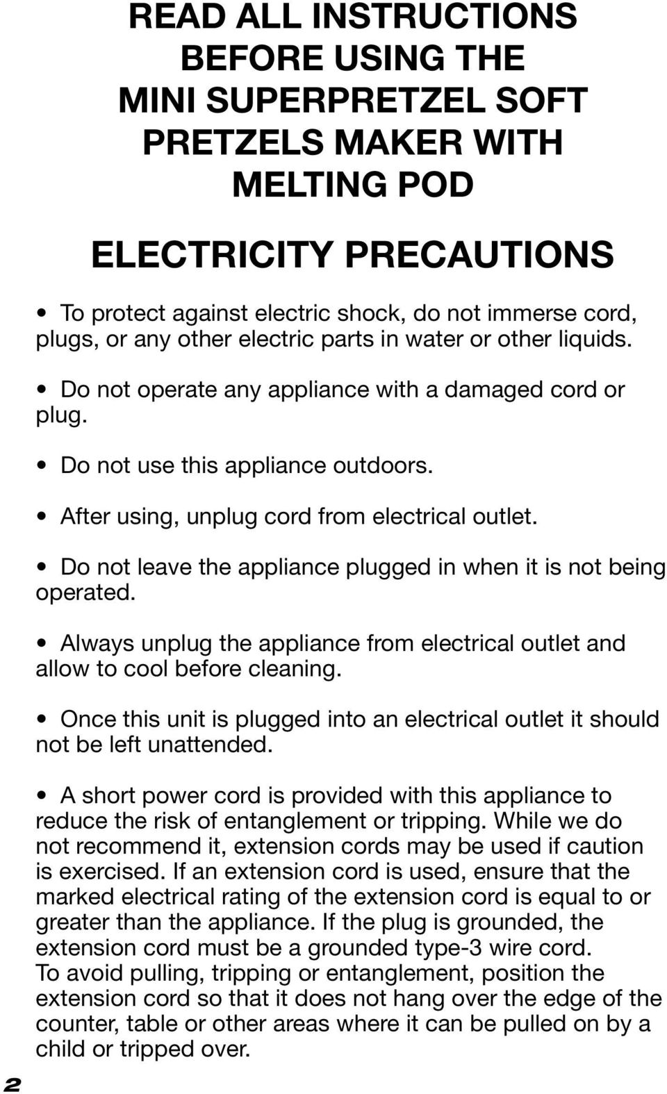 Do not leave the appliance plugged in when it is not being operated. Always unplug the appliance from electrical outlet and allow to cool before cleaning.