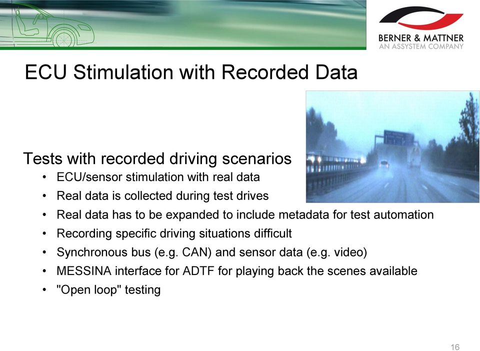 for test automation Recording specific driving situations difficult Synchronous bus (e.g. CAN) and sensor data (e.