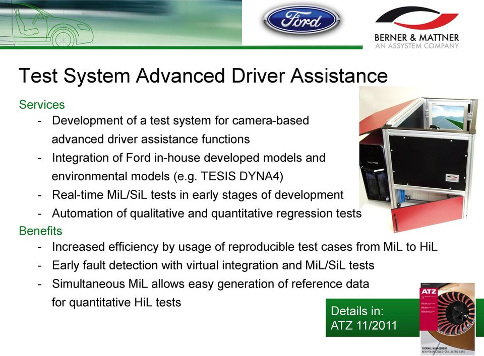 TESIS DYNA4) - Real-time MiL/SiL tests in early stages of development - Automation of qualitative and quantitative regression tests Benefits -