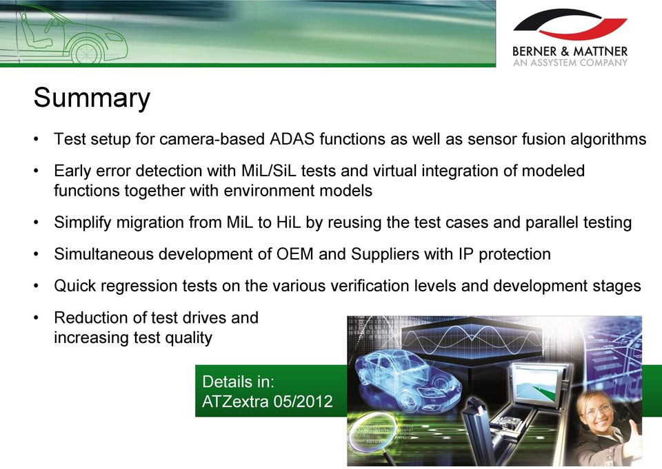 test cases and parallel testing Simultaneous development of OEM and Suppliers with IP protection Quick regression tests on the