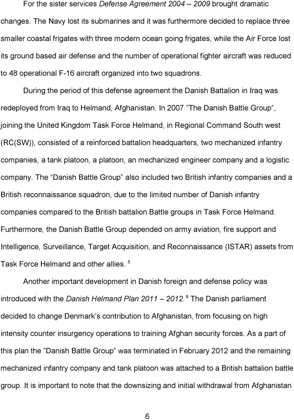 the number of operational fighter aircraft was reduced to 48 operational F-16 aircraft organized into two squadrons.