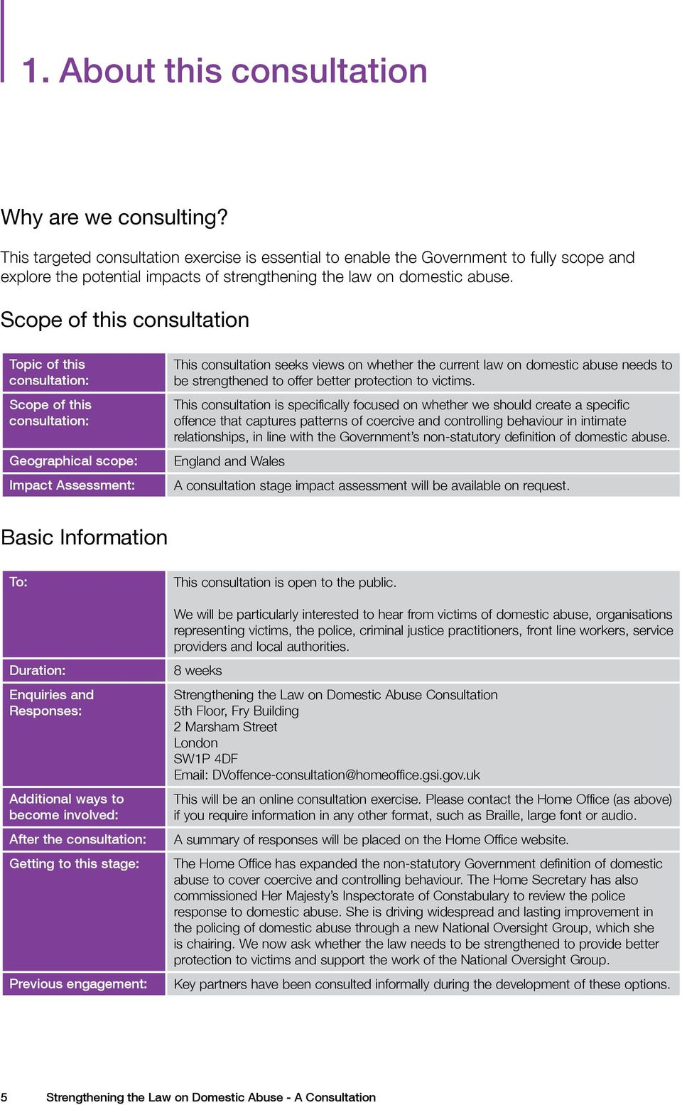 Scope of this consultation Topic of this consultation: Scope of this consultation: Geographical scope: Impact Assessment: This consultation seeks views on whether the current law on domestic abuse