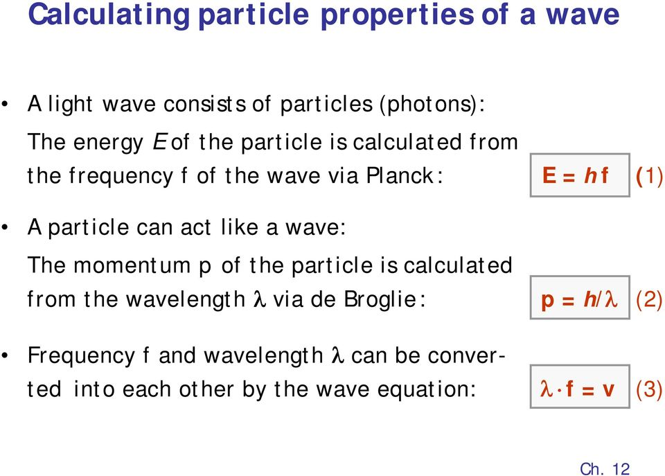 act like a wave: The momentum p of the particle is calculated from the wavelength via de Broglie: p =