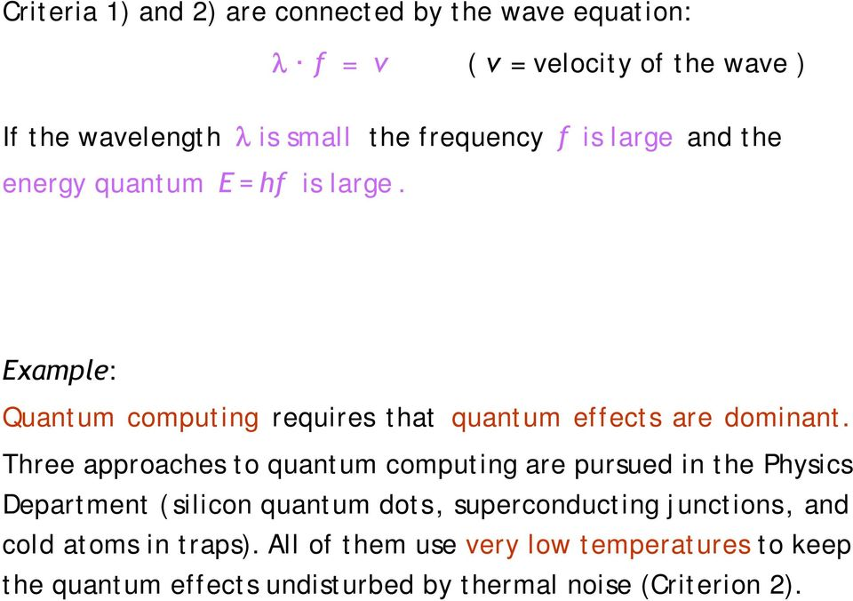 Example: Quantum computing requires that quantum effects are dominant.