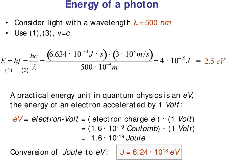 5 ev A practical energy unit in quantum physics is an ev, the energy of an electron accelerated by