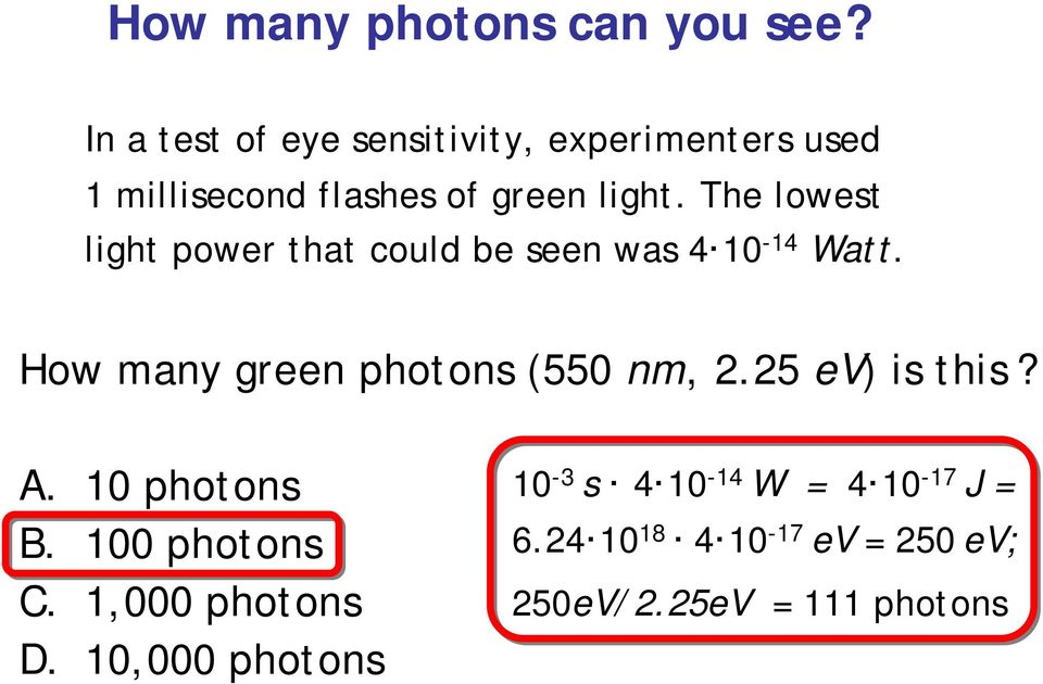 The lowest light power that could be seen was 4 10-14 Watt. How many green photons (550 nm, 2.