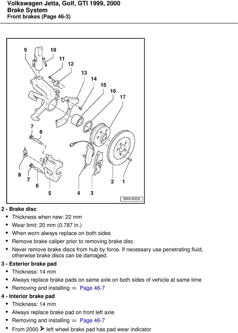 If necessary use penetrating fluid, otherwise brake discs can be damaged.