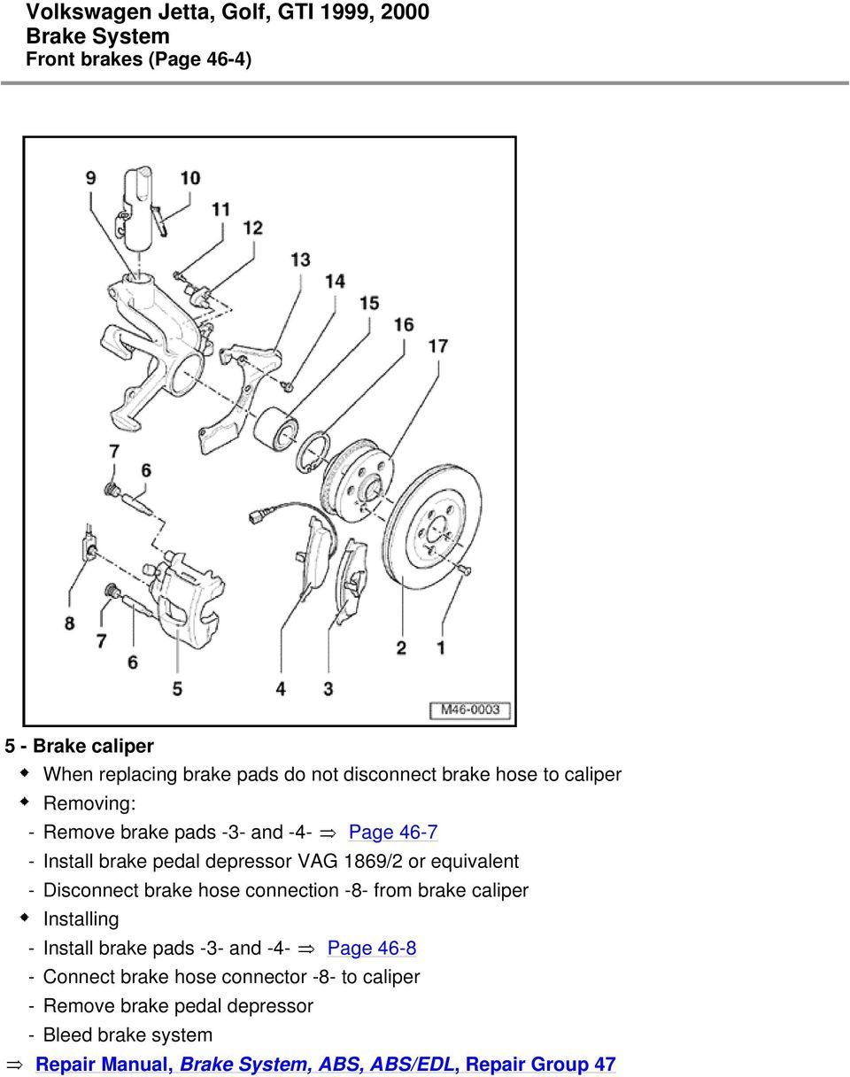 hose connection -8- from brake caliper Installing - Install brake pads -3- and -4- Page 46-8 - Connect brake hose