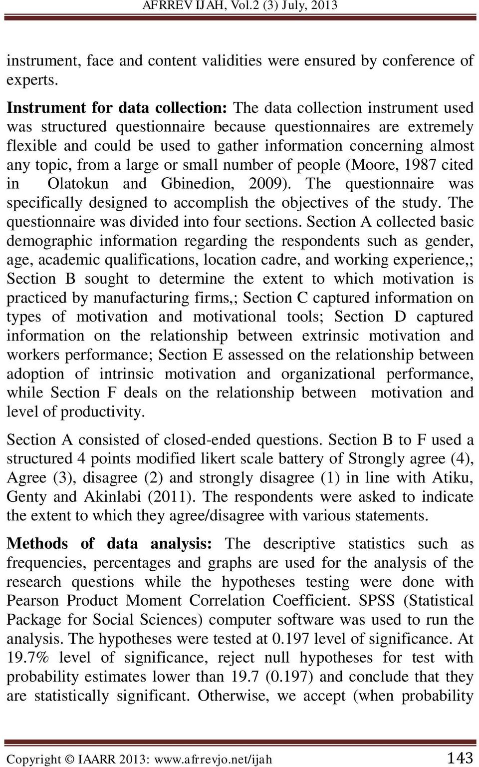 almost any topic, from a large or small number of people (Moore, 1987 cited in Olatokun and Gbinedion, 2009). The questionnaire was specifically designed to accomplish the objectives of the study.