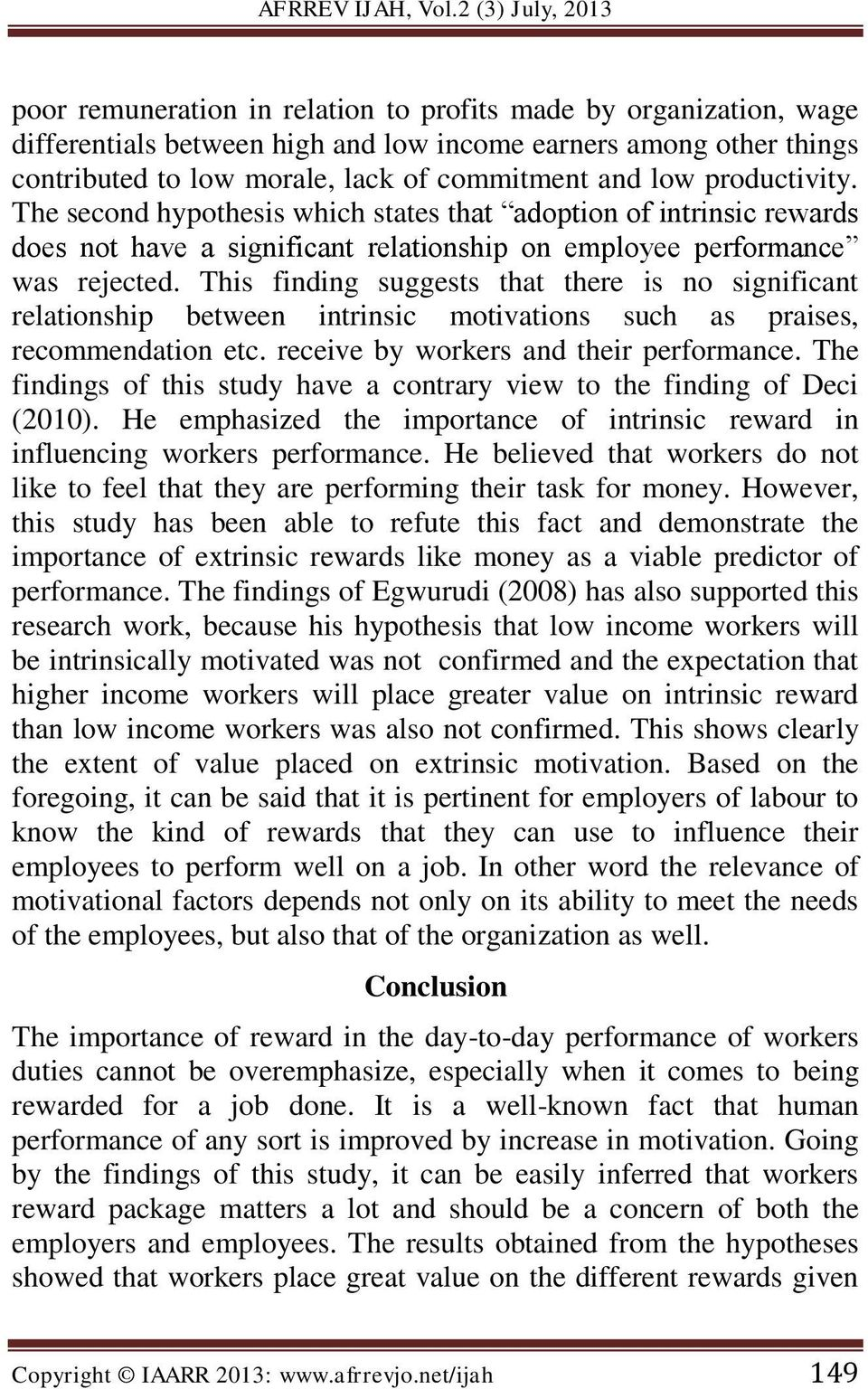 This finding suggests that there is no significant relationship between intrinsic motivations such as praises, recommendation etc. receive by workers and their performance.