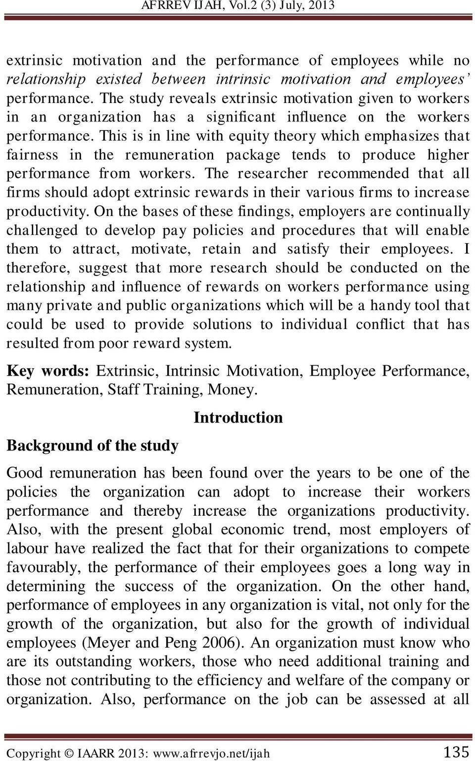 This is in line with equity theory which emphasizes that fairness in the remuneration package tends to produce higher performance from workers.