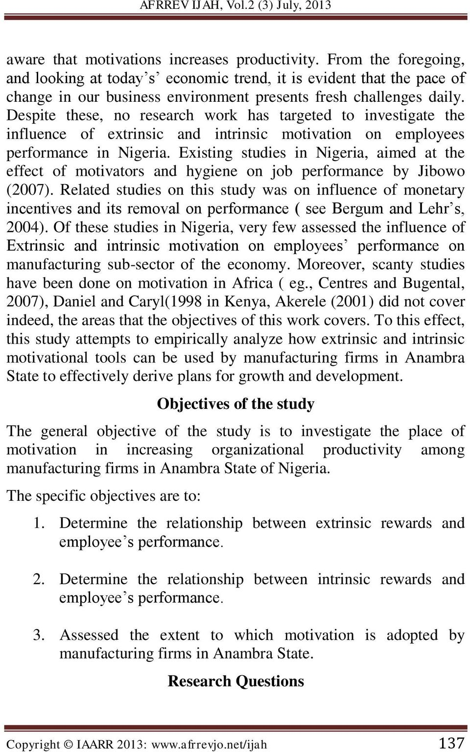 Despite these, no research work has targeted to investigate the influence of extrinsic and intrinsic motivation on employees performance in Nigeria.
