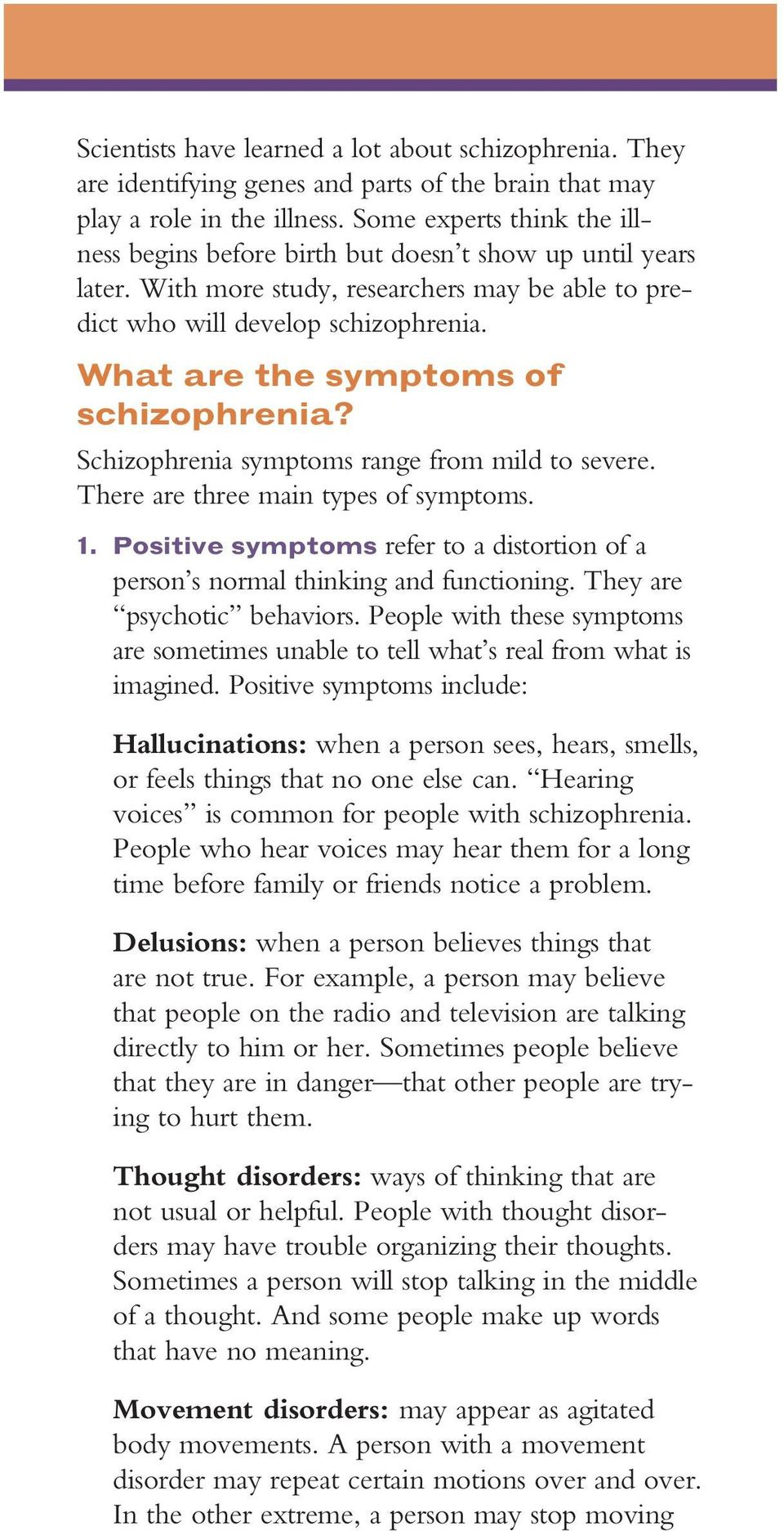 What are the symptoms of schizophrenia? Schizophrenia symptoms range from mild to severe. There are three main types of symptoms. 1.