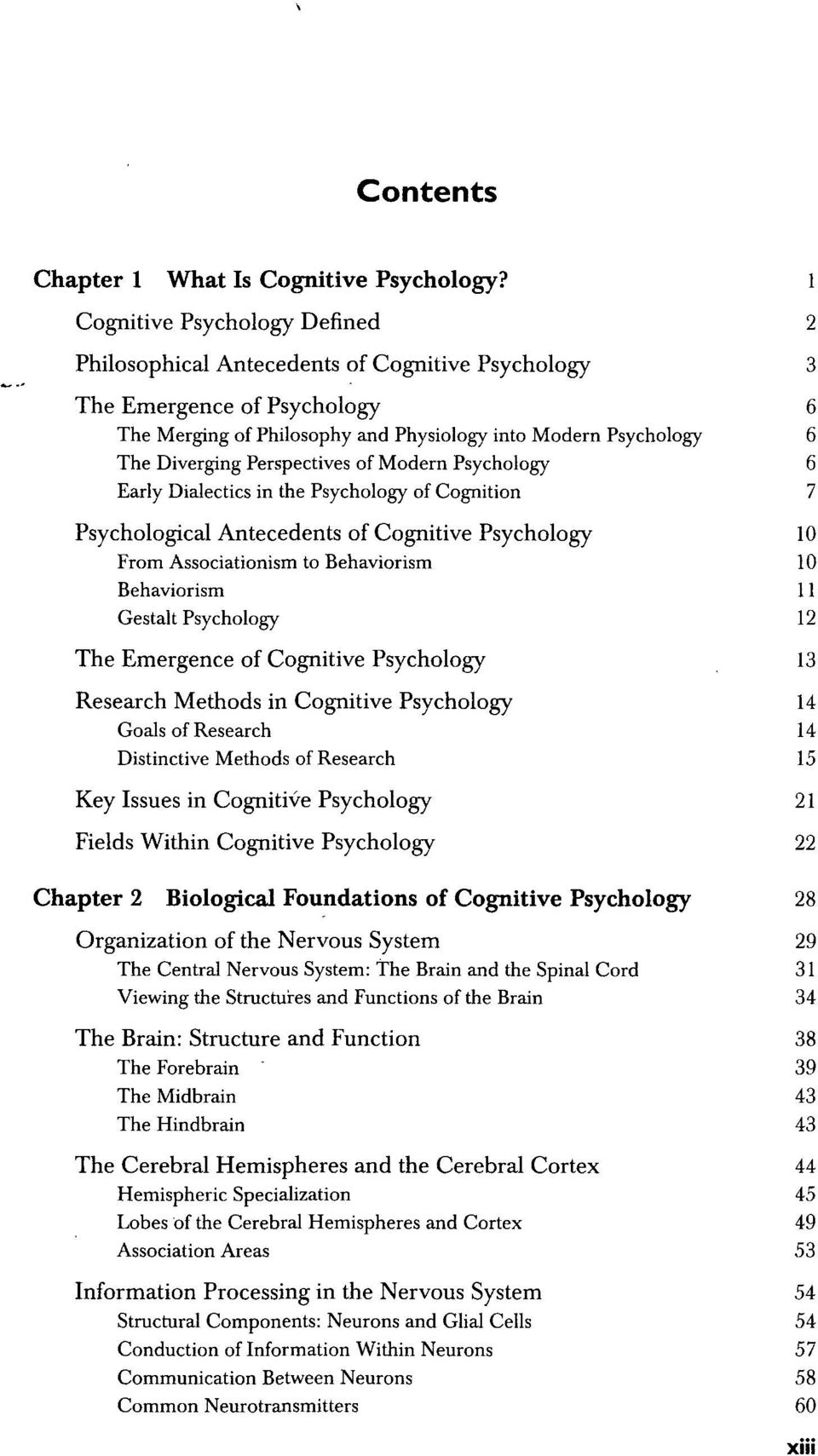 Perspectives of Modern Psychology 6 Early Dialectics in the Psychology of Cognition 7 Psychological Antecedents of Cognitive Psychology 10 From Associationism to Behaviorism 10 Behaviorism 11 Gestalt