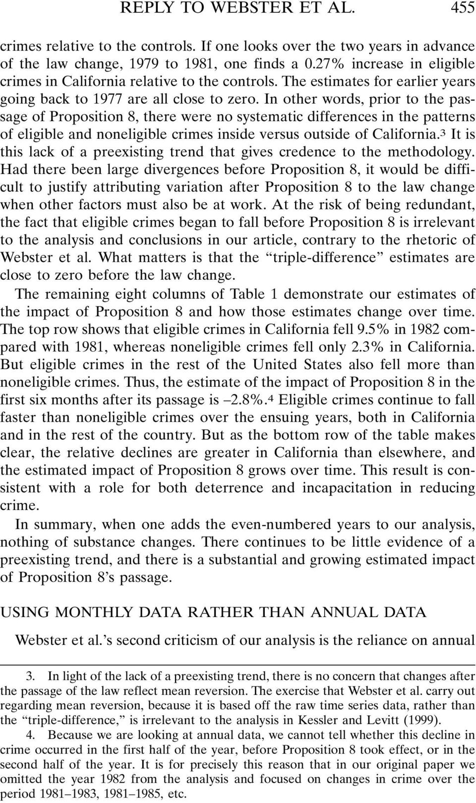 In other words, prior to the passage of Proposition 8, there were no systematic differences in the patterns of eligible and noneligible crimes inside versus outside of California.