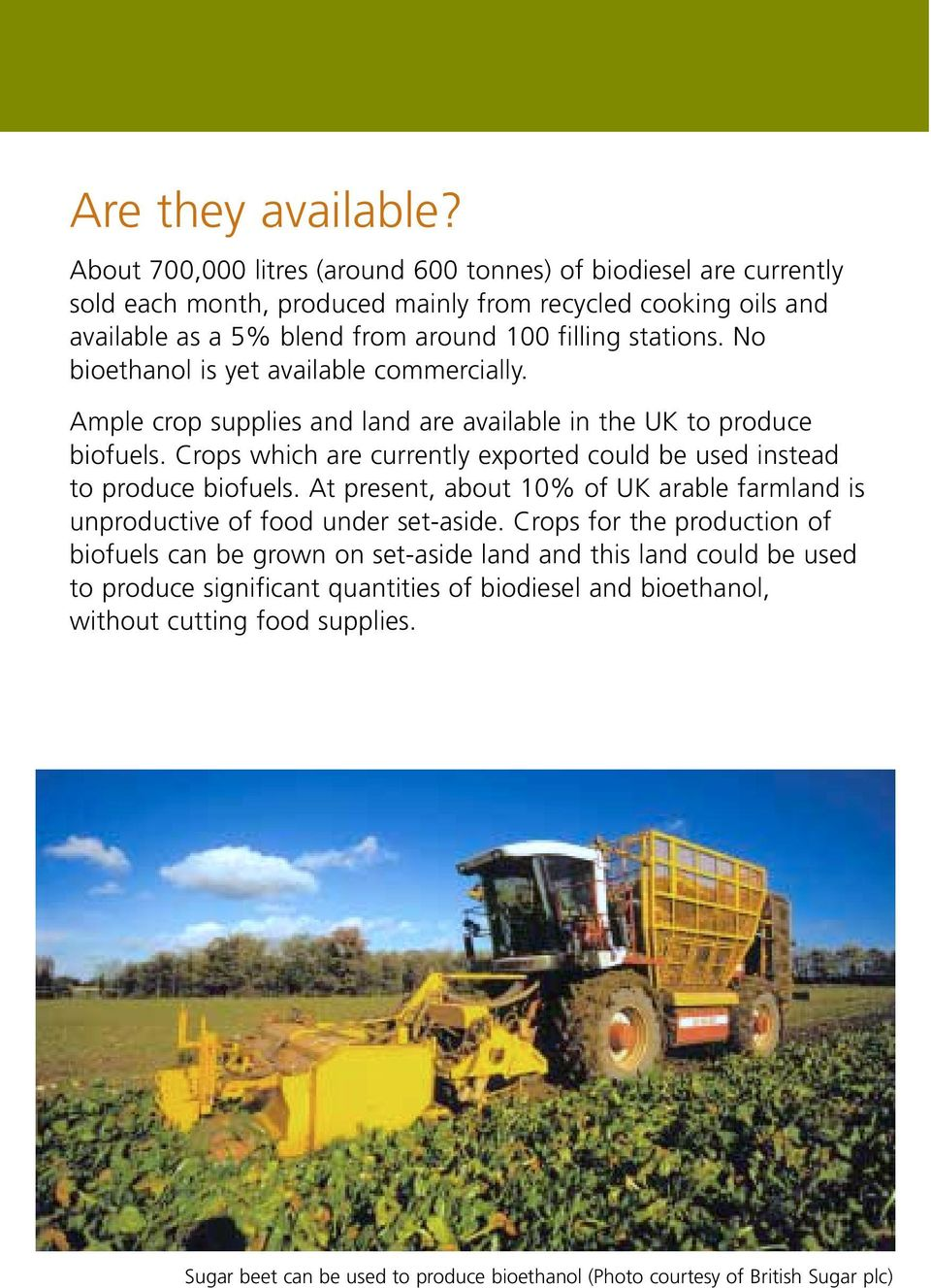 No bioethanol is yet available commercially. Ample crop supplies and land are available in the UK to produce biofuels.