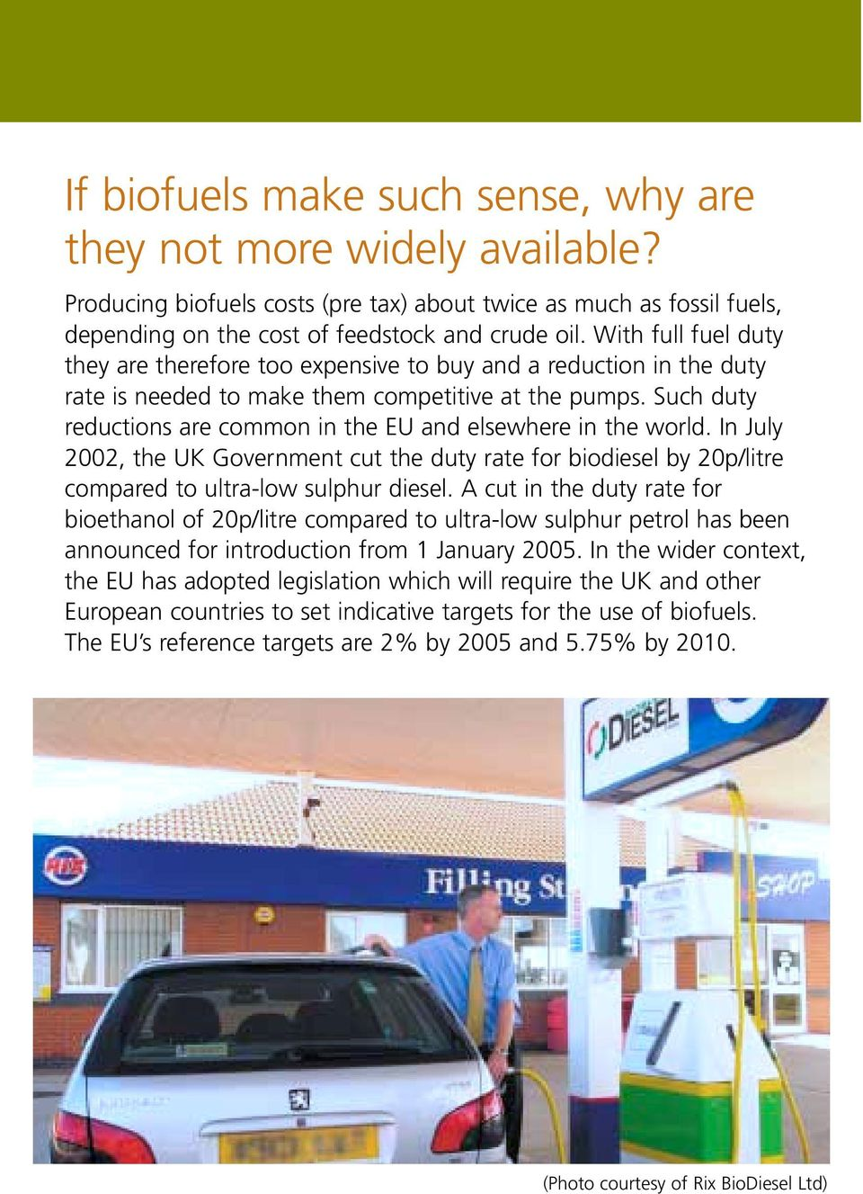Such duty reductions are common in the EU and elsewhere in the world. In July 2002, the UK Government cut the duty rate for biodiesel by 20p/litre compared to ultra-low sulphur diesel.