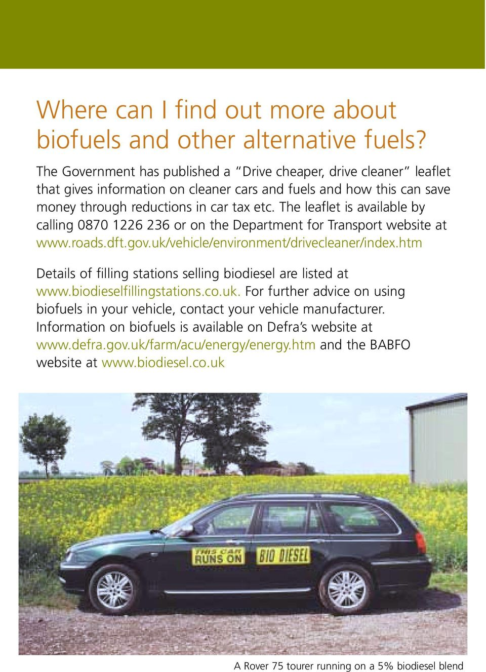 The leaflet is available by calling 0870 1226 236 or on the Department for Transport website at www.roads.dft.gov.uk/vehicle/environment/drivecleaner/index.
