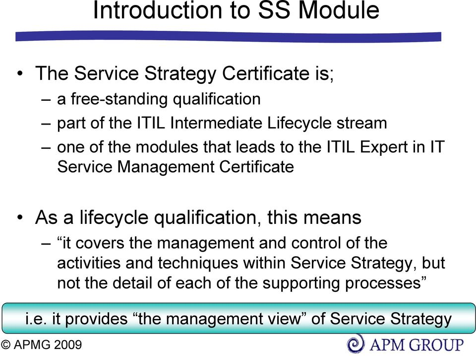 a lifecycle qualification, this means it covers the management and control of the activities and techniques within