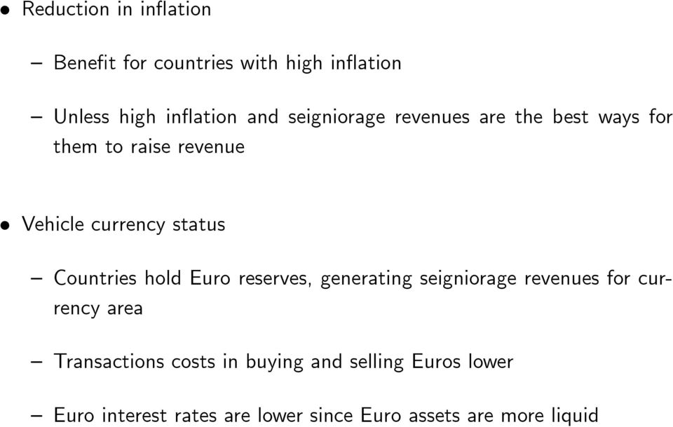Countries hold Euro reserves, generating seigniorage revenues for currency area Transactions