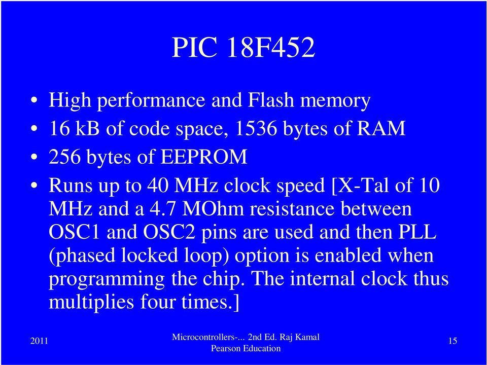 7 MOhm resistance between OSC1 and OSC2 pins are used and then PLL (phased locked