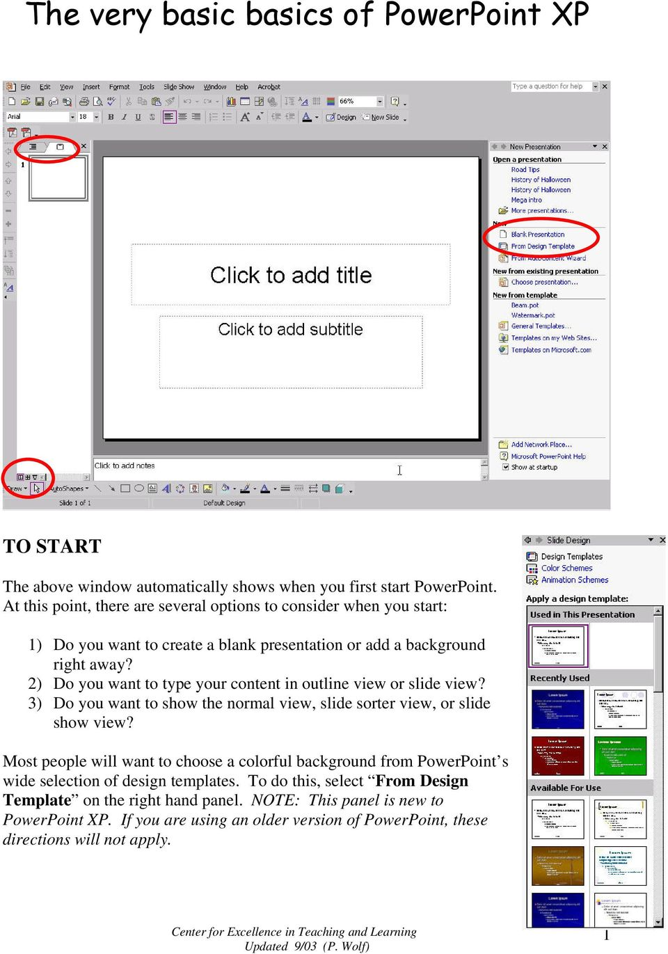 2) Do you want to type your content in outline view or slide view? 3) Do you want to show the normal view, slide sorter view, or slide show view?