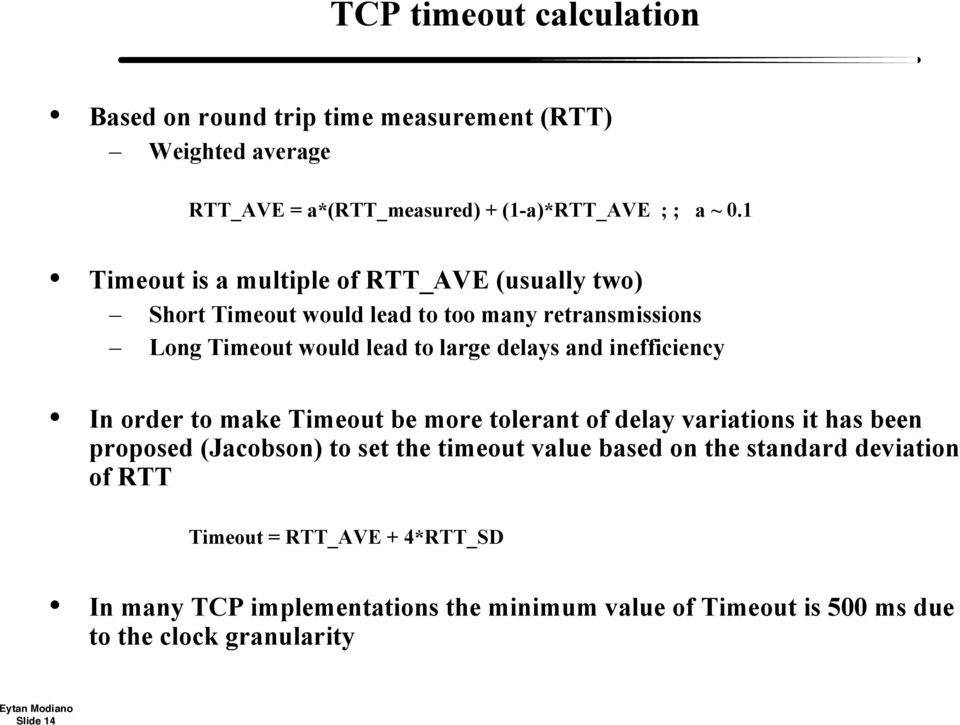 inefficiency In order to make Timeout be more tolerant of delay variations it has been proposed (Jacobson) to set the timeout value based on the