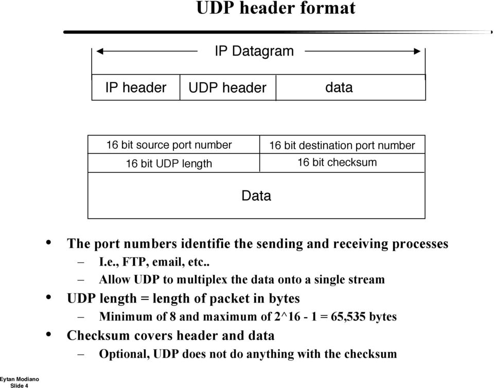 . Allow UDP to multiplex the data onto a single stream UDP length = length of packet in bytes Minimum of 8 and maximum