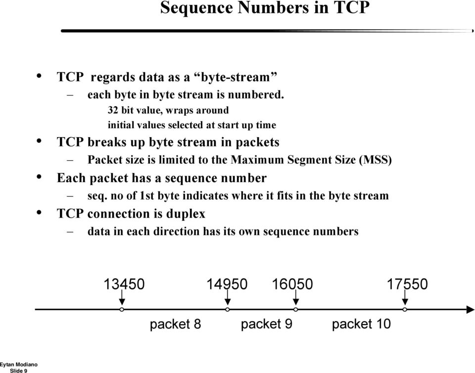 limited to the Maximum Segment Size (MSS) Each packet has a sequence number seq.